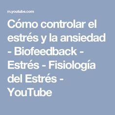 Cómo controlar el estrés y la ansiedad - Biofeedback - Estrés - Fisiología del Estrés - YouTube Youtube, Life Coaching, Creativity