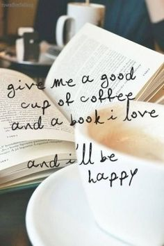 Give me a good cup of coffee and a book I love, and I'll be happy.