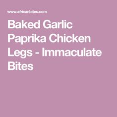 Baked Garlic Paprika Chicken Legs - Immaculate Bites