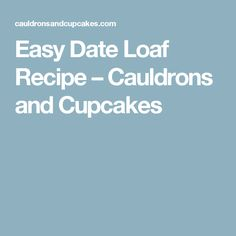 Easy Date Loaf Recipe – Cauldrons and Cupcakes