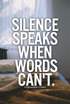 Silence speaks when words cannot. Words Quotes, Life Quotes, Sayings, Qoutes, Favorite Quotes, Best Quotes, Inspirational Phrases, Motivational Quotes, Some Words