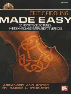 Celtic Fiddling Made Easy: 20 Favorite Celtic Tunes, in Beginning and Intermediate Versions by Carrie L. Stuckert.