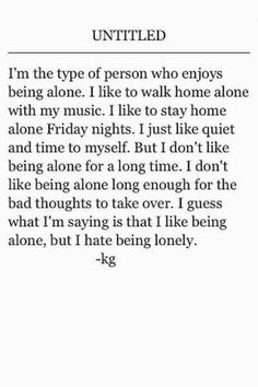 Yes! I like being alone, but when the bad thoughts start to take over, I need to be with family and friends.