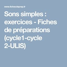 Sons simples : exercices - Fiches de préparations (cycle1-cycle 2-ULIS)