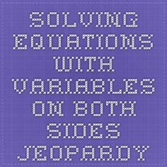Solving Equations with Variables on Both Sides Jeopardy