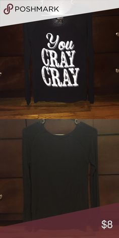 """""""You Cray-Cray"""" Shirt Black long-sleeved shirt with white writing along the front MAKE AN OFFER ☺️ Wet Seal Tops"""
