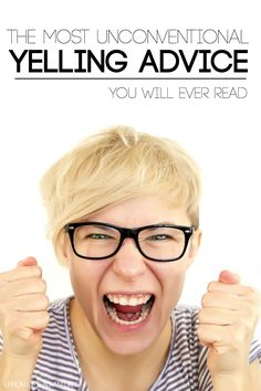 Unconventional Yelling Advice