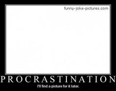 Very Funny Procrastination Meme Picture