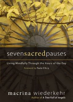 Seven Sacred Pauses: Living Mindfully Through the Hours of the Day by Macrina Wiederkehr,http://www.amazon.com/dp/1933495243/ref=cm_sw_r_pi_dp_h35Fsb1640JD8QAA