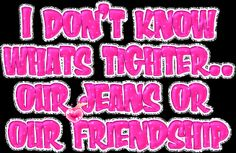 Our friendship is tighter, of course! Best Friends Forever Quotes, Best Friend Quotes, Love My Best Friend, Friends Are Like, Our Friendship, Friendship Quotes, Glitter Text, Inspirational Quotes About Strength, Qoutes About Love