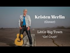 Little Big Town - Girl Crush (Cover) by Kristen Merlin - YouTube