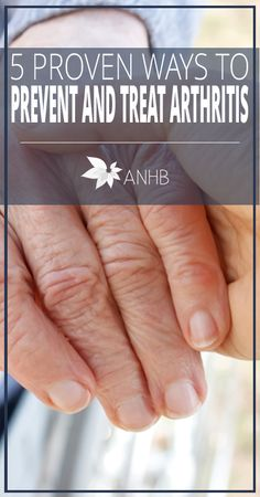5 Proven Ways to Prevent and Treat Arthritis - All Natural Home and Beauty
