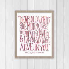This hand-lettered art print reads Dear Old World, she murmured, You are very lovely and I am glad to be alive in you. from Anne of Green Gables by L.M. Montgomery  The poster is printed to high quality 8x10 card stock paper. Frame not included.   ABOUT THIS DESIGN: * Original illustration * Colors may vary slightly from computer screen  ________________________________________________________________________ All artwork is the property of Ink in the Ozarks and it's owners/designers and ...