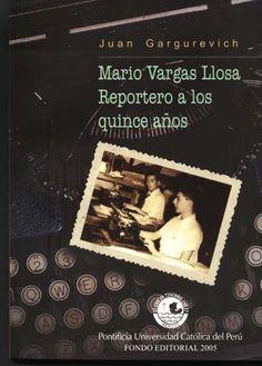 Recomendado: Mario Vargas Llosa. Reportero a los quince años del periodista Juan Gargurevich
