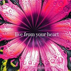 Live from the good things that come from your heart.