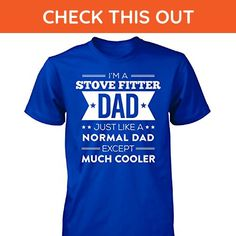d3767ef0 Stove Fitter Dad Except Much Cooler Fathers Day Gift For Dad - Unisex  Tshirt - Holiday and seasonal shirts (*Amazon Partner-Link)