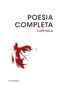 Solà, Lluís. Poesia completa. Barcelona : Edicions de 1984, 2016