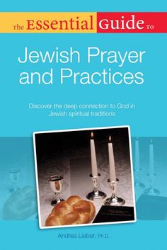 The Essential Guide to Jewish Prayer and Practices by Andrea Lieber '94GSAS, '96GSAS, '98GSAS