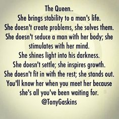 Love this. you will know your queen! She'll bring a feeling you've never felt before. And a queen will know her king for the same reasons. Great Quotes, Quotes To Live By, Me Quotes, Inspirational Quotes, My Queen Quotes, Gemini Quotes, Gemini Facts, Quotable Quotes, Aries