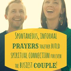 Spontaneous, informal prayers together build spiritual connection for even the busiest couple! Pray as requests pop into your mind, while you're driving, shopping or making dinner. *Entire list of marriage tips here*