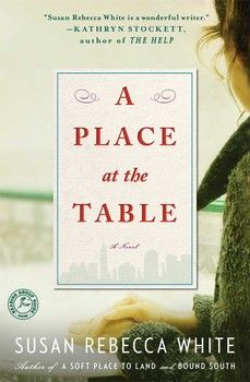 A PLACE AT THE TABLE by Susan Rebecca White - A magnificent, sweeping novel about three unforgettable characters who bond over their passion for food, hunger for love, and one explosive family secret.