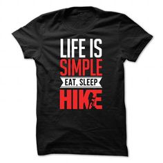 Awesome Tee Life is simple - Eat, sleep, hike T shirts