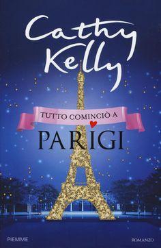 """Tutto cominciò a Parigi"" di Cathy Kelly (Piemme, € 22)"