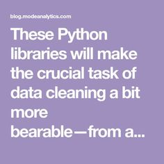 These Python libraries will make the crucial task of data cleaning a bit more bearable—from anonymizing datasets to wrangling dates and times.