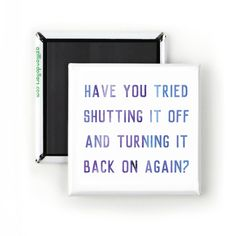Funny Magnet: Have You Tried Shutting It Off & Turning It Back On Again? Funny Tech Gift; Funny IT Gift; Technology by AZillionDollars on Etsy www.etsy.com/...