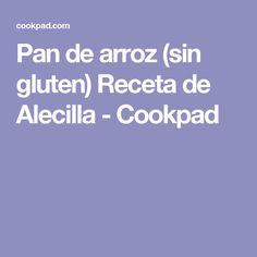 Pan de arroz (sin gluten) Receta de Alecilla - Cookpad