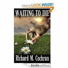 Waiting to Die ~ A Zombie Novel: Richard M. Cochran