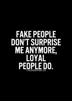 Loyal people surprise me