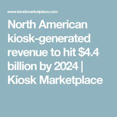 North American kiosk-generated revenue to hit $4.4 billion by 2024 | Kiosk Marketplace
