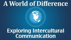 A World of Difference: Exploring Intercultural Communication - A brief introduction to the theory, research and practice of intercultural communication - Free
