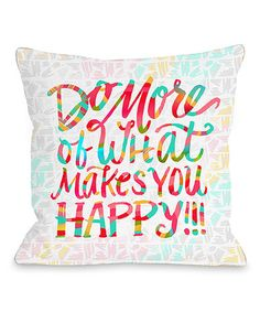 Another great find on #zulily! 'What Makes You Happy' Throw Pillow #zulilyfinds