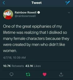 One of the great epiphanies of my lifetime was realizing that i disliked so many female characters because they were created by men who didn't like women. Sexism in the film industry, Hollywood Mbti, Rainbow Rowell, Intersectional Feminism, Patriarchy, Faith In Humanity, Thought Provoking, Equality, Decir No, Things To Think About