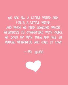 We're all a little weird... Dr. Seuss