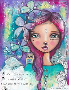 """""""Don't you know yet? It is your light that lights the worlds""""  - Rumi (feel free to share with your friends) xoxo - art by Tamara Laporte - www.willowing.org"""