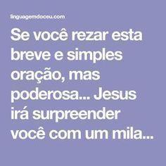 Se você rezar esta breve e simples oração, mas poderosa... Jesus irá surpreender você com um milagre. Amém minha luta e esquecer VO e minha causa de 4feira, me ajude