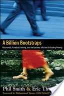 A billion bootstraps:  microcredit, barefoot banking, and the business solution for ending poverty, By Philip Bartlett Smith and Eric Thurman (2007)