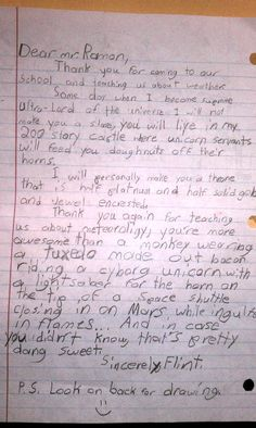"""Thank you letter to one of our local weathermen. """"...you're more awesome than a monkey wearing a tuxedo made out of bacon riding a cyborg unicorn with a light saber for a horn on the tip of a space shuttle closing in on Mars while engulfed in flames..."""" This kid is pure awesome!"""