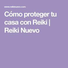 Cómo proteger tu casa con Reiki | Reiki Nuevo