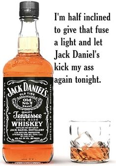 Jack Daniels kick my ass tonight - Eric Church Whiskey Girl, Cigars And Whiskey, Whisky, Whiskey Bottle, Scotch Whiskey, You Don't Know Jack, Uncle Jack, Jake Owen, Drinking Quotes
