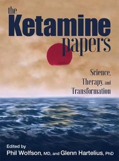 The Ketamine Papers: Science, Therapy, and Transformation