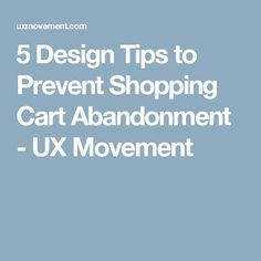 5 Design Tips to Prevent Shopping Cart Abandonment - UX Movement Ecommerce, Abandoned, Cart, Shopping, Tips, Design, Left Out, Covered Wagon