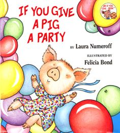 If You Give A Pig A Party...Laura Numeroff's Website...lot's if great resources!