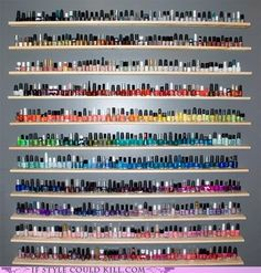 Wow you are obsessed when you have that many nail polishes.