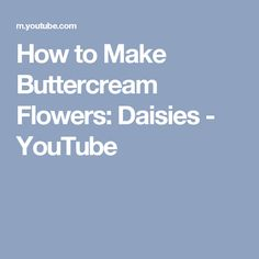 How to Make Buttercream Flowers: Daisies - YouTube