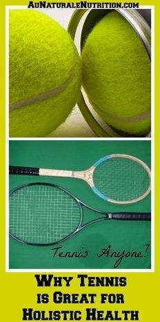 Why Tennis is Great for Holistic Health, by Jenny at www.AuNaturaleNut...
