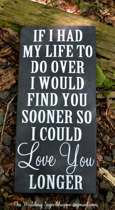 Wedding Sign Chalkboard Wedding Decor Chalkboard Wooden Typography Art If I Had My Life To Do Over Love You Longer Rustic Wedding Love Quote by DeeDeeBean Love Quotes For Wedding, Wedding In The Woods, Wedding Sayings, Wedding Gifts, Wedding Ideas, Wedding Planning, Wedding Card, Romantic Quotes, Wedding Vows